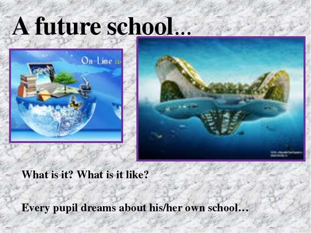 What is it? What is it like? Every pupil dreams about his/her own school… A f...