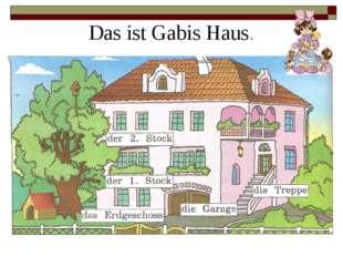 Das ist Gabis Haus.