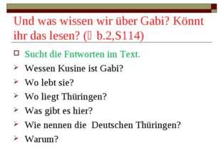 Und was wissen wir über Gabi? Könnt ihr das lesen? (Ủb.2,S114) Sucht die Fntw