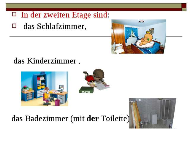 In der zweiten Etage sind: das Schlafzimmer, das Kinderzimmer , das Badezimme...