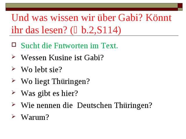 Und was wissen wir über Gabi? Könnt ihr das lesen? (Ủb.2,S114) Sucht die Fntw...