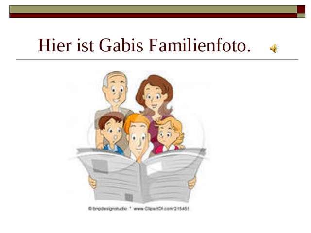 Hier ist Gabis Familienfoto.