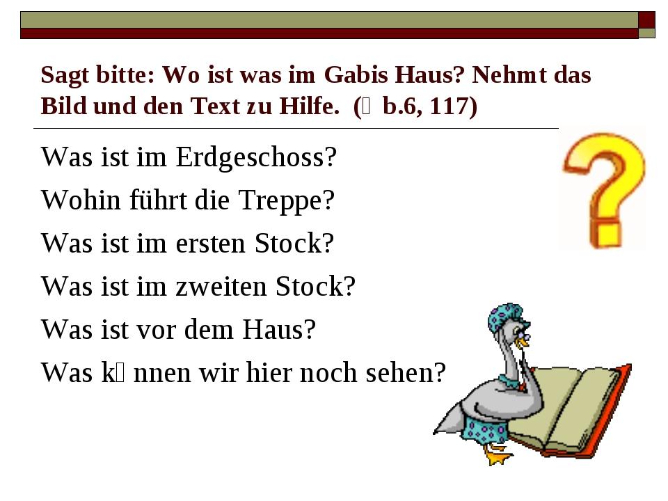 Sagt bitte: Wo ist was im Gabis Haus? Nehmt das Bild und den Text zu Hilfe. (...