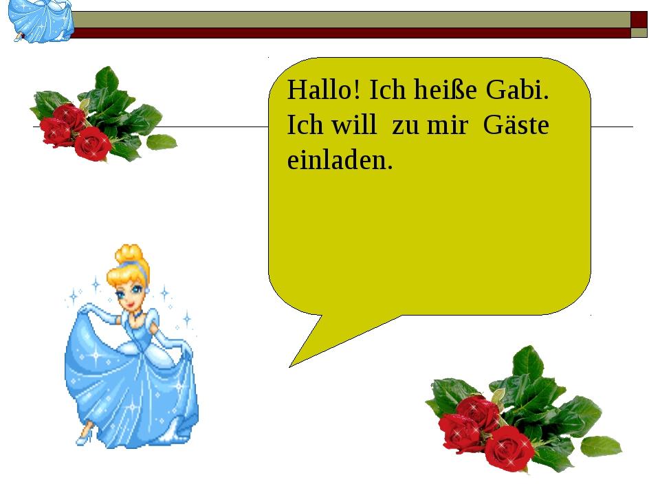 Hallo! Ich heiße Gabi. Ich will zu mir Gäste einladen.