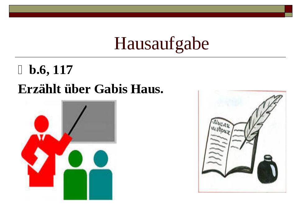 Ủb.6, 117 Erzählt über Gabis Haus. Hausaufgabe