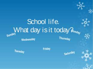 School life. What day is it today? Sunday Monday Wednesday Thursday Tuesday F
