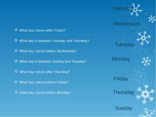 What day comes after Friday? What day is between Tuesday and Thursday? What d