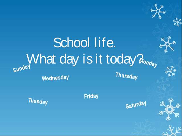 School life. What day is it today? Sunday Monday Wednesday Thursday Tuesday F...