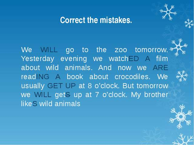 Correct the mistakes. We WILL go to the zoo tomorrow. Yesterday evening we wa...
