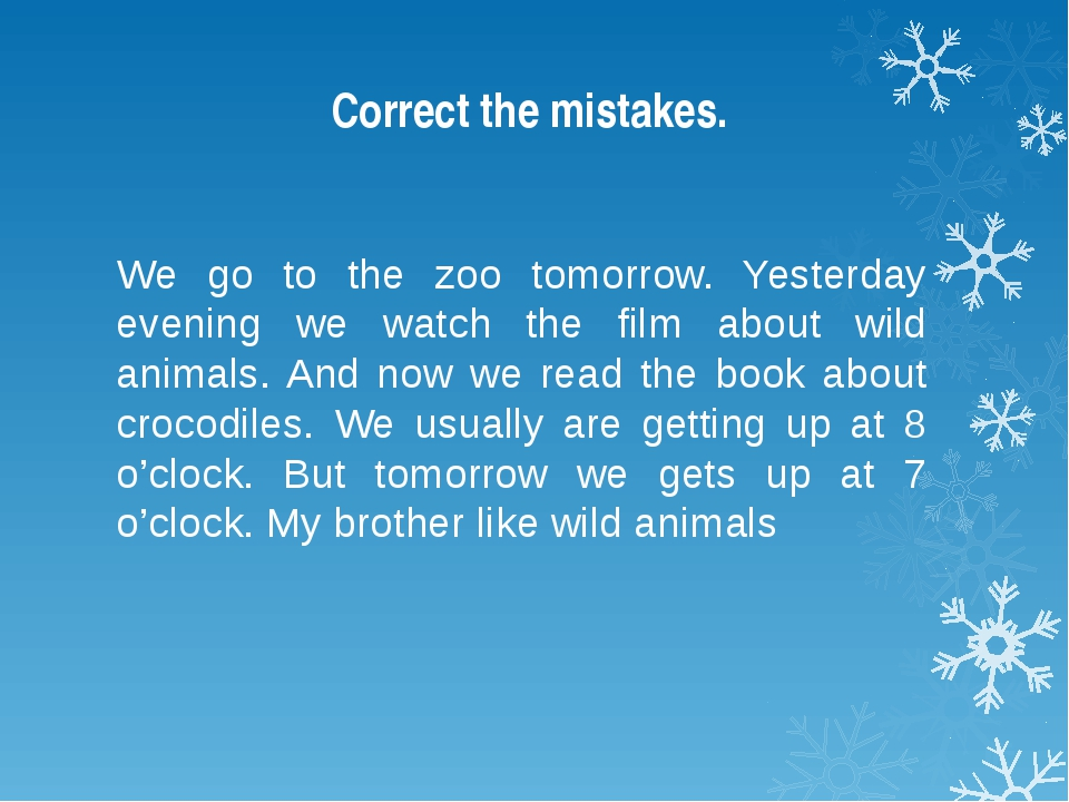 Correct the mistakes. We go to the zoo tomorrow. Yesterday evening we watch t...
