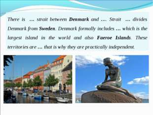 There is … strait between Denmark and …. Strait … divides Denmark from Sweden