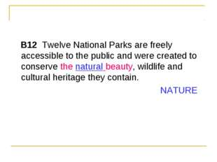 B12  Twelve National Parks are freely accessible to the public and were cre