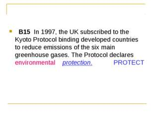 B15  In 1997, the UK subscribed to the Kyoto Protocol binding developed cou