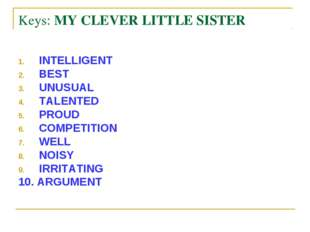Keys: MY CLEVER LITTLE SISTER INTELLIGENT BEST UNUSUAL TALENTED PROUD COMPETI