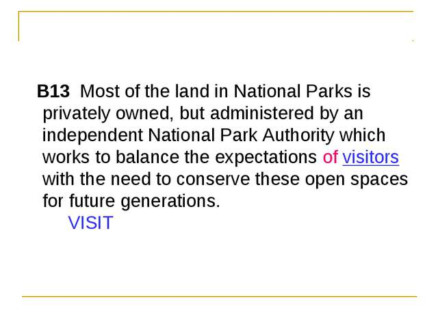 B13  Most of the land in National Parks is privately owned, but administere...