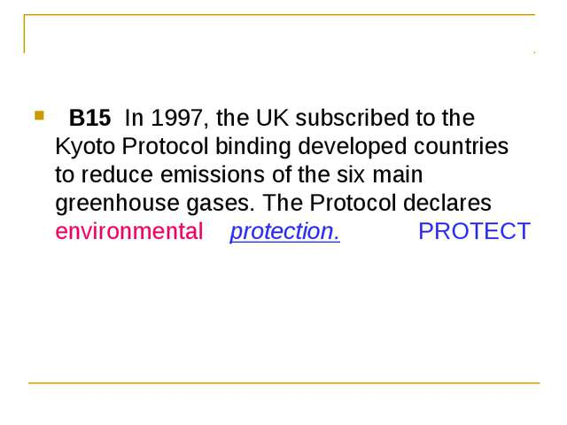 B15  In 1997, the UK subscribed to the Kyoto Protocol binding developed cou...