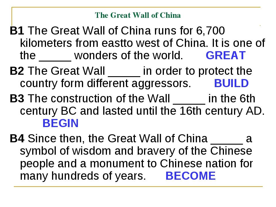 The Great Wall of China B1 The Great Wall of China runs for 6,700 kilometers...