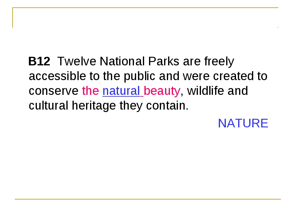 B12  Twelve National Parks are freely accessible to the public and were cre...