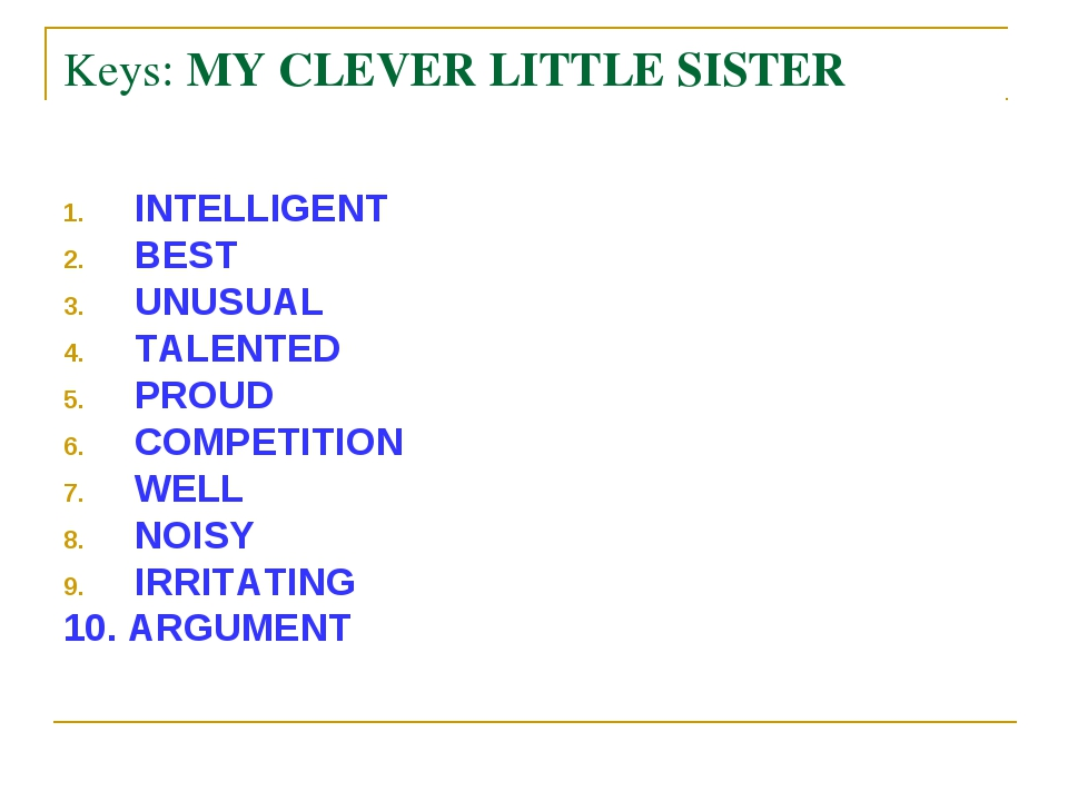 Keys: MY CLEVER LITTLE SISTER INTELLIGENT BEST UNUSUAL TALENTED PROUD COMPETI...