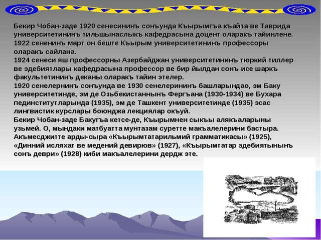 Бекир Чобан-заде 1920 сенесининъ сонъунда Къырымгъа къайта ве Таврида универс...