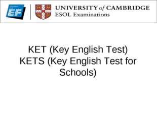 KET (Key English Test) KETS (Key English Test for Schools)