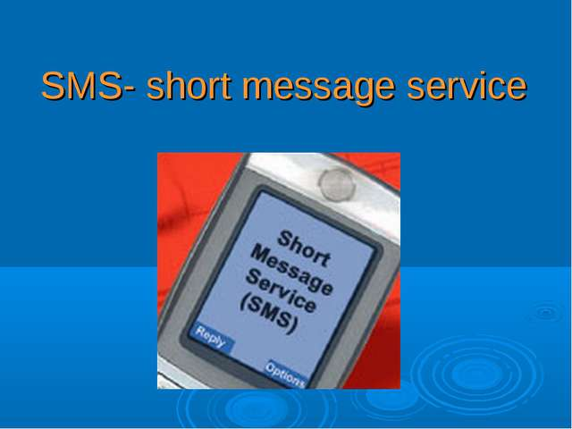 SMS- short message service