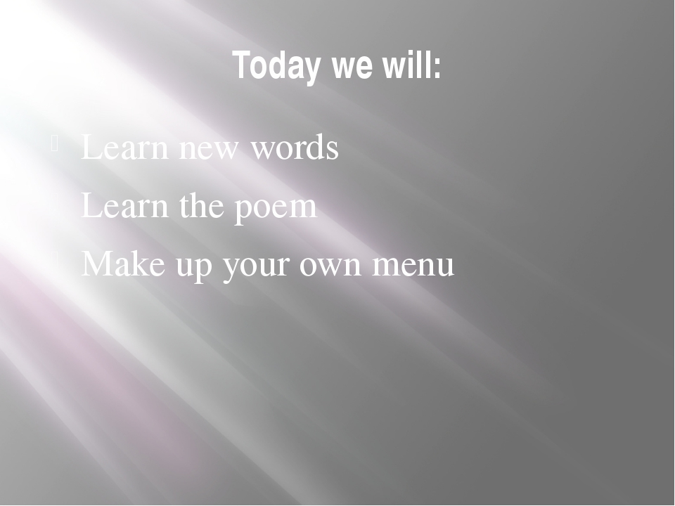 Today we will: Learn new words Learn the poem Make up your own menu