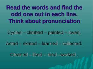 Read the words and find the odd one out in each line. Think about pronunciati