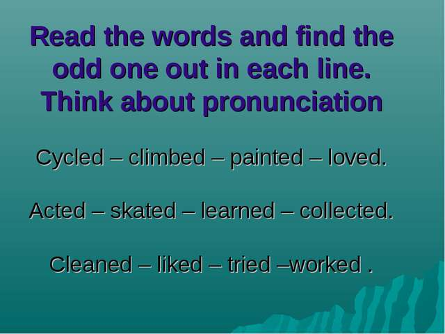 Read the words and find the odd one out in each line. Think about pronunciati...