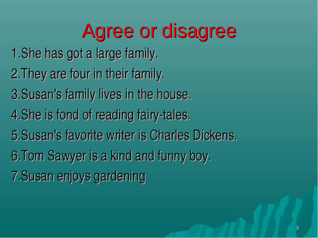 Agree or disagree 1.She has got a large family. 2.They are four in their fami...