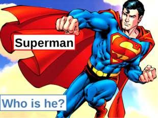 Who is he? Superman