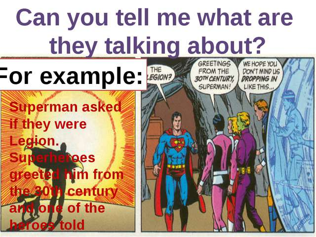 Can you tell me what are they talking about? Superman asked if they were Leg...