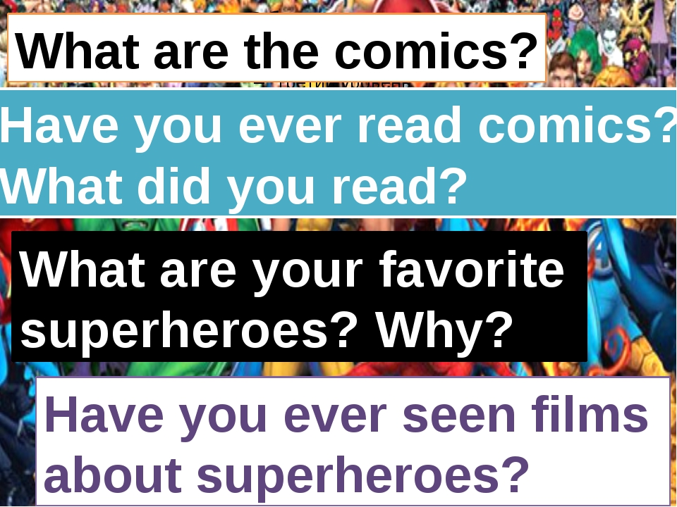 What are the comics? Have you ever read comics? What did you read? What are...