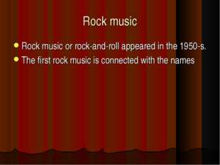 Rock music Rock music or rock-and-roll appeared in the 1950-s. The first rock