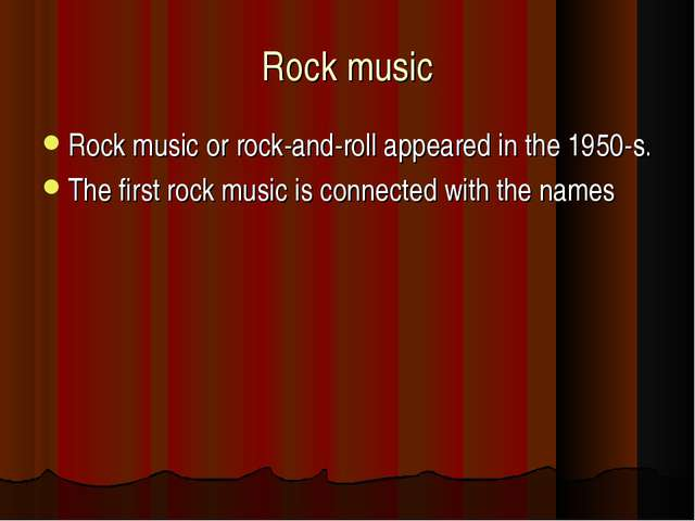 Rock music Rock music or rock-and-roll appeared in the 1950-s. The first rock...