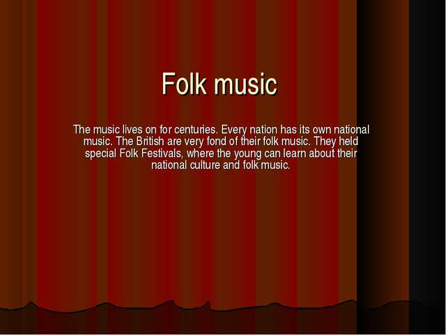 Folk music The music lives on for centuries. Every nation has its own nationa...