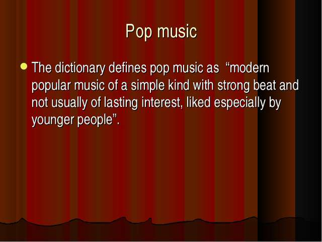 "Pop music The dictionary defines pop music as ""modern popular music of a simp..."