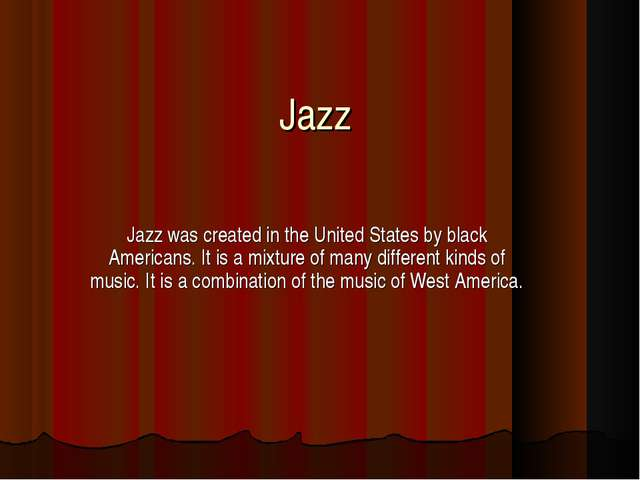 Jazz Jazz was created in the United States by black Americans. It is a mixtur...
