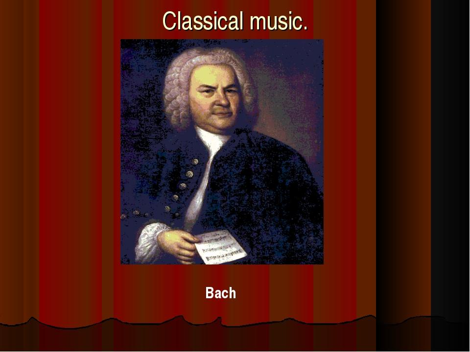 Classical music. Bach