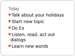 Today Talk about your holidays Start new topic Do Ex Listen, read, act out di