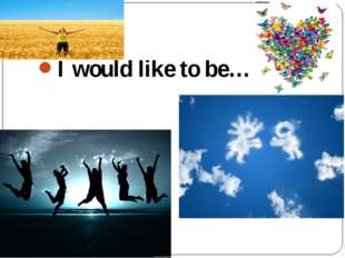 I would like to be…