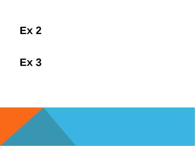 Ex 2 Ex 3