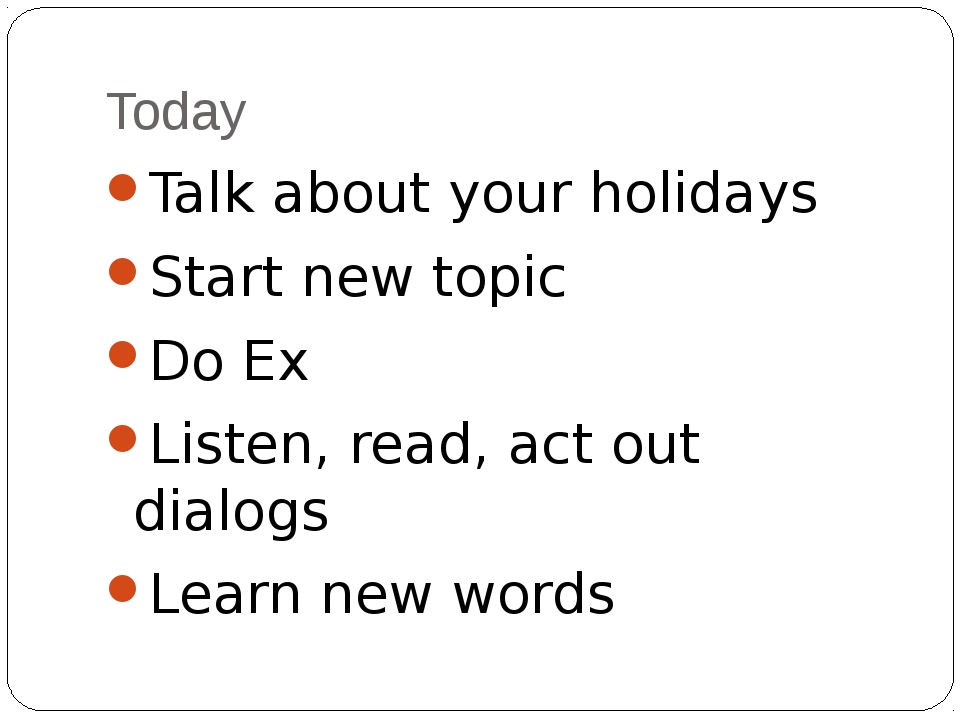 Today Talk about your holidays Start new topic Do Ex Listen, read, act out di...