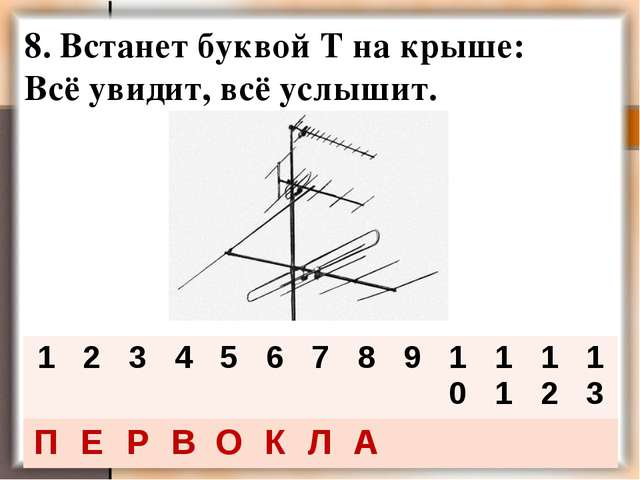 8. Встанет буквой Т на крыше: Всё увидит, всё услышит. 123456789101...
