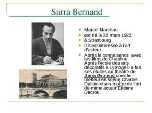 Sarra Bernand Marcel Marceau est né le 22 mars 1923 à Strasbourg Il s'est in
