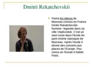 Dmitri Rekatchevskii Parmi les élèves de Marceau connus en France Dmitri Rek