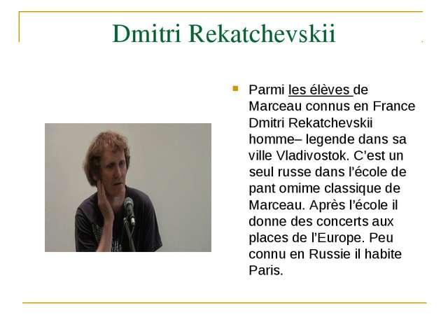 Dmitri Rekatchevskii Parmi les élèves de Marceau connus en France Dmitri Rek...