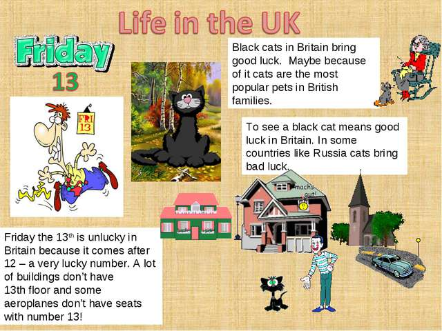 Friday the 13th is unlucky in Britain because it comes after 12 – a very luck...