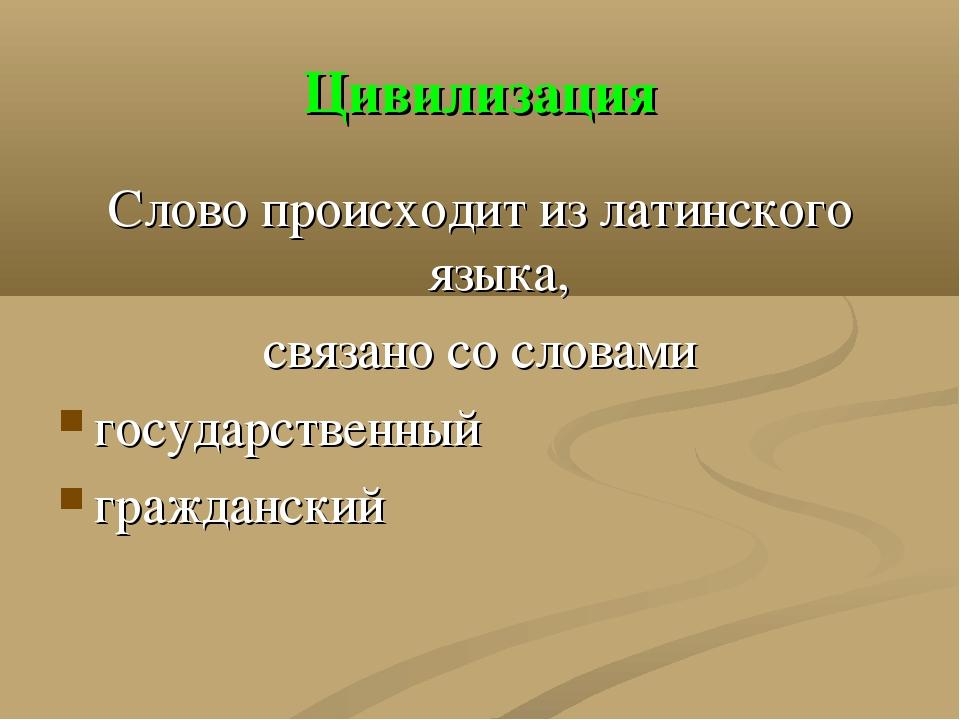 Цивилизация Слово происходит из латинского языка, связано со словами государс...