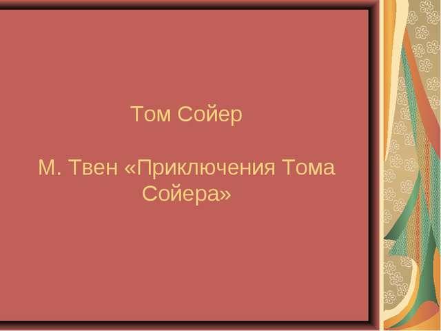 Том Сойер М. Твен «Приключения Тома Сойера»